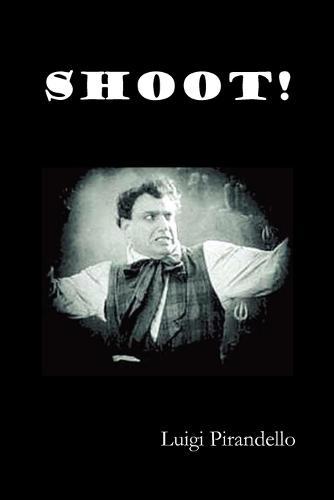 Shoot! (Si Gara), (The Notebooks of Serafino Gubbio, Cinematograph Operator) (Paperback)