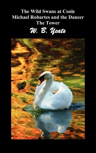 The Wild Swans at Coole, Michael Robartes and the Dancer, The Tower (Three Collections of Yeats' Poems) (Hardback)