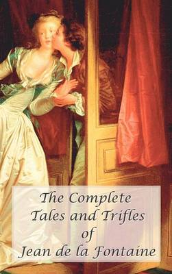 The Complete Tales and Trifles of Jean De La Fontaine (Hardback)