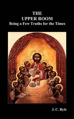 The Upper Room: Being a Few Truths for the Times (Hardback)