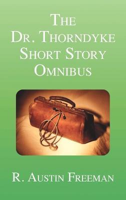 The Dr. Thorndyke Short Story Omnibus (Hardback)