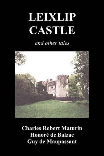 Leixlip Castle, Melmoth the Wanderer, The Mysterious Mansion, The Flayed Hand, The Ruins of the Abbey of Fitz-Martin and The Mysterious Spaniard (Paperback)