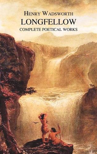 The Complete Poetical Works of Henry Wadsworth Longfellow (Hardback)