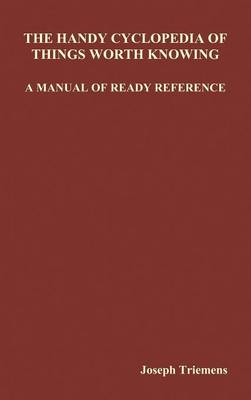 The Handy Cyclopedia of Things Worth Knowing A Manual of Ready Reference (Hardback)
