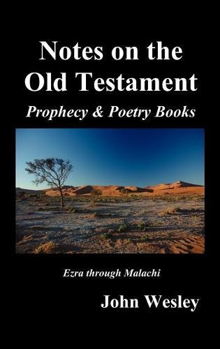 John Wesley's Notes on the Whole Bible: Old Testament, Ezra-Malachi (Hardback)
