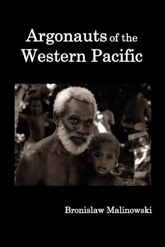 Argonauts of the Western Pacific; an Account of Native Enterprise and Adventure in the Archipelagoes of Melanesian New Guinea. (Paperback)