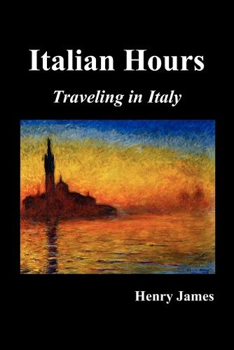 Italian Hours: Traveling in Italy with Henry James (Paperback)