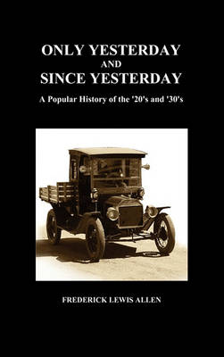 Only Yesterday and Since Yesterday: A Popular History of the '20's and '30's (Hardback) (Hardback)