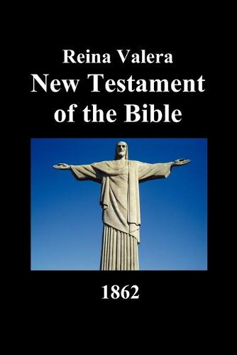 Reina Valera New Testament of the Bible 1862 (Spanish) (Paperback)