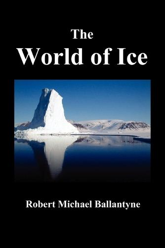 """THE World of Ice: Or The Whaling Cruise of """"The Dolphin"""" and The Adventures of Her Crew in the Polar Regions, (Paperback)"""