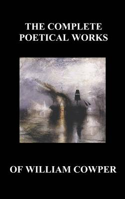 The Complete Poetical Works of William Cowper. (With Life and Critical Notice of His Writings) (Hardback)