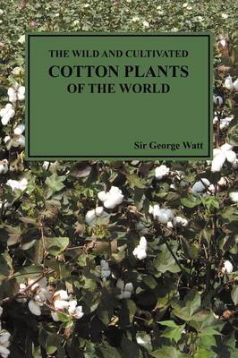 The Wild and Cultivated Cotton Plants of the World (Paperback) (Paperback)
