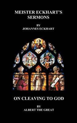 Meister Eckhart's Sermons and On Cleaving to God (Hardback) (Hardback)