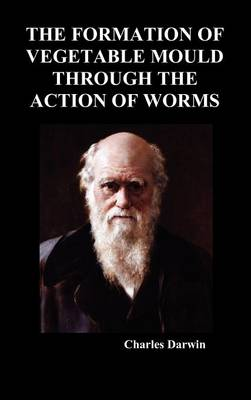 The Formation of Vegetable Mould Through the Action of Worms (Hardback)
