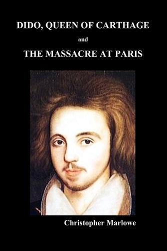 Dido Queen of Carthage and Massacre at Paris (PAPERBACK) (Paperback)