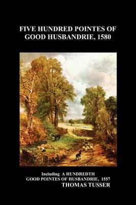Five Hundred Pointes of Good Husbandrie (Paperback) (Paperback)