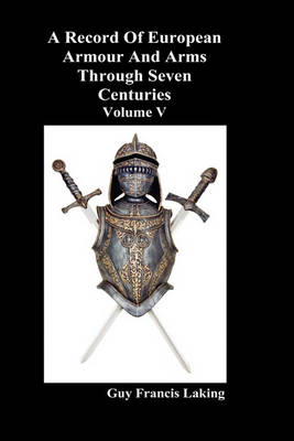 A Record of European Armour and Arms Through Seven Centuries: v. 5 (Hardback)