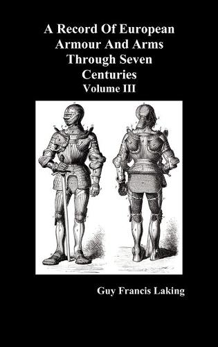 A Record of European Armour and Arms Through Seven Centuries: v. 3 (Hardback)