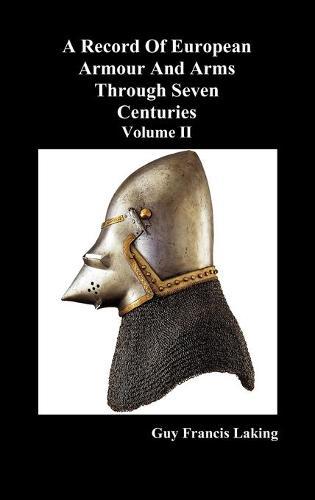 A Record of European Armour and Arms Through Seven Centuries: v. 2 (Hardback)
