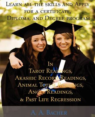 Learn All The Skills And Apply For A Certificate, Diploma, And Degree Program In Tarot Readings, Akashic Record Readings, Animal Totem Readings, Angel Readings, And Past Life Regression (Paperback)