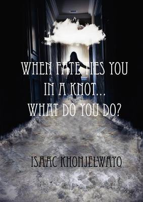 When Fate Ties You In A Knot - What Do You Do? (Paperback)