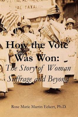 How The Vote Was Won: The Story of Women's Suffrage and Beyond (Paperback)