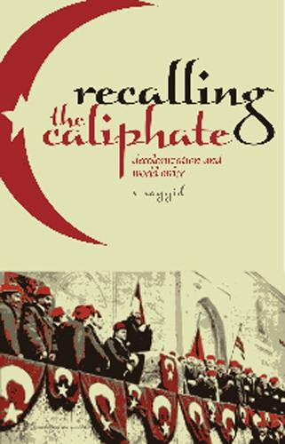 Recalling the Caliphate: Decolonisation and World Order (Hardback)