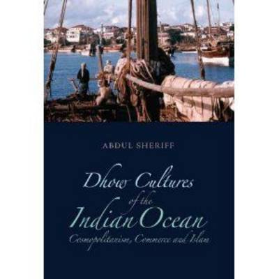 Dhow Cultures of the Indian Ocean: Cosmopolitanism, Commerce and Islam (Hardback)