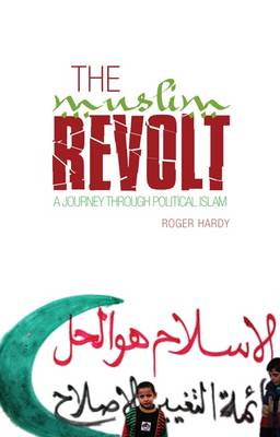 The Muslim Revolt: A Journey Through Political Islam (Hardback)