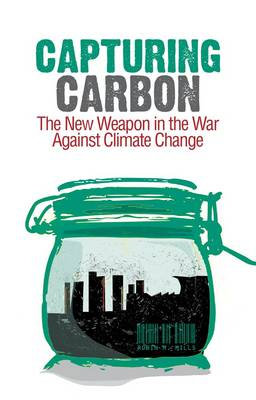 Capturing Carbon: The New Weapon in the War Against Climate Change (Hardback)
