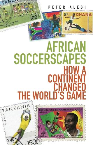 African Soccerscapes: How A Continent Changed the World's Game (Paperback)