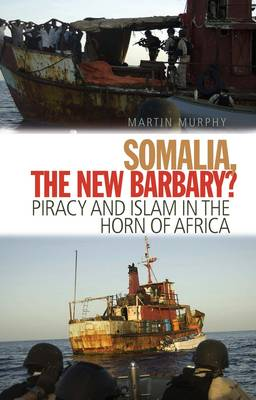 Somalia, The New Barbary?: Piracy and Islam in the Horn of Africa (Paperback)