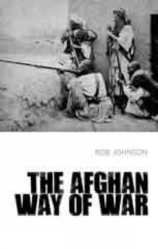 The Afghan Way of War: Culture and Pragmatism: A Critical History (Hardback)