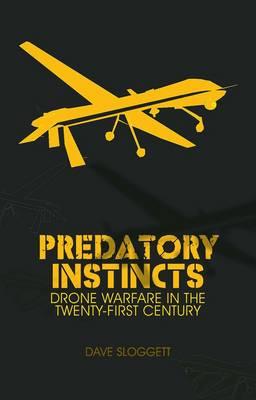 Predatory Instincts: Drone Warfare in the Twenty-first Century (Paperback)