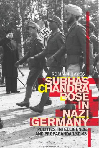 Subhas Chandra Bose in Nazi Germany: Politics, Intelligence and Propaganda 1941-1943 (Hardback)
