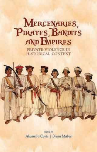 Mercenaries, Pirates, Bandits and Empires: Private Violence in Historical Context (Paperback)