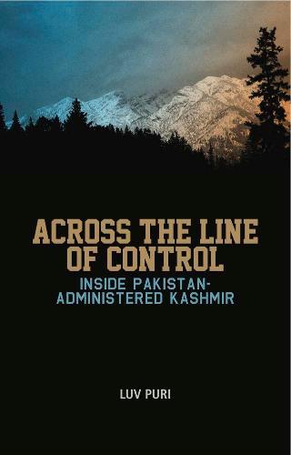 Across the Line of Control: Inside Pakistan-Administered Kashmir (Hardback)