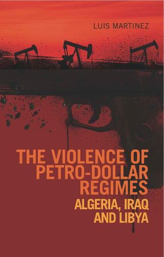 The Violence of Petro-Dollar Regimes: Algeria, Iraq, Libya (Hardback)