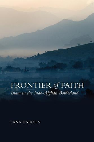 Frontier of Faith: Islam in the Indo-Afghan Borderland (Paperback)