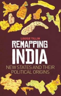 Remapping India: New States and Their Political Origins (Paperback)