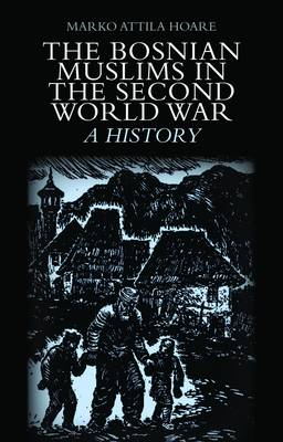 The Bosnian Muslims in the Second World War: A History (Hardback)