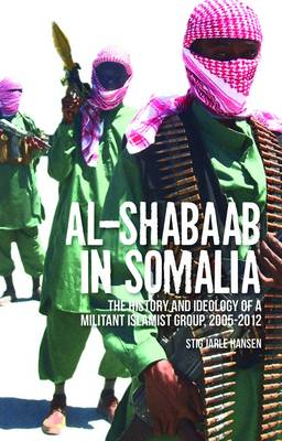 Al-Shabaab in Somalia: The History and Ideology of a Militant Islamist Group, 2005-2012 - Somali Politics and History (Hardback)