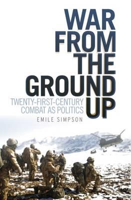 War From The Ground Up: Twenty-First Century Combat as Politics (Hardback)