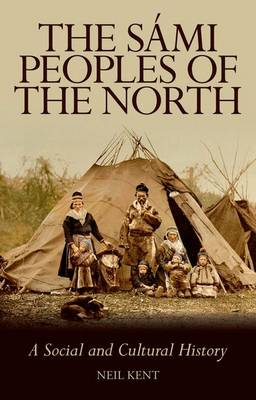 The Sami Peoples of the North: A Social and Cultural History (Hardback)