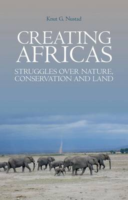Creating Africas: Struggles Over Nature, Conservation and Land - Crises in World Politics (Paperback)