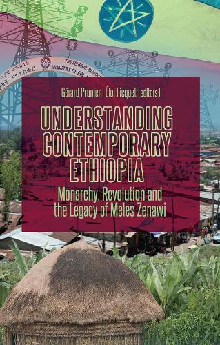 Understanding Contemporary Ethiopia: Monarchy, Revolution and the Legacy of Meles Zenawi (Paperback)