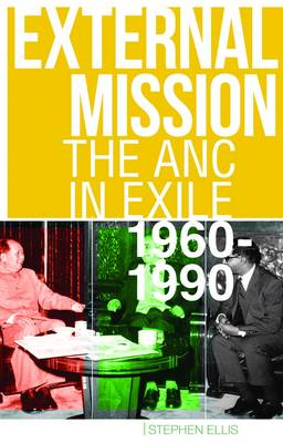 External Mission: The ANC in Exile, 1960-1990 (Hardback)