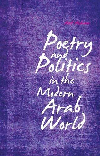 Poetry and Politics in the Modern Arab World (Hardback)