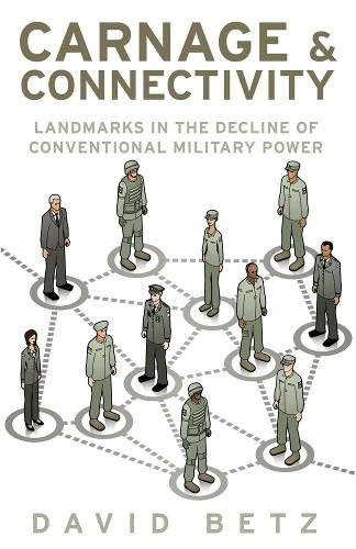 Carnage and Connectivity: Landmarks in the Decline of Conventional Military Power (Hardback)