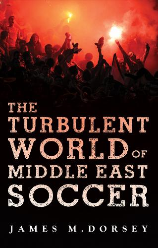 The Turbulent World of Middle East Soccer (Paperback)